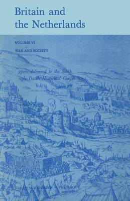 Britain and the Netherlands: Volume VI War and Society Paper Delivered to the Sixth Anglo-Dutch Historical Conference (Paperback)