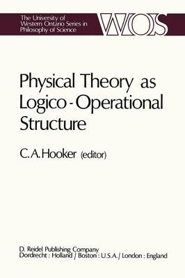 Physical Theory as Logico-Operational Structure - The Western Ontario Series in Philosophy of Science 7 (Paperback)