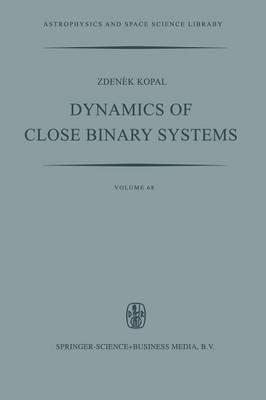 Dynamics of Close Binary Systems - Astrophysics and Space Science Library 68 (Paperback)