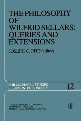 The Philosophy of Wilfrid Sellars: Queries and Extensions: Papers Deriving from and Related to a Workshop on the Philosophy of Wilfrid Sellars held at Virginia Polytechnic Institute and State University 1976 - Philosophical Studies Series 12 (Paperback)