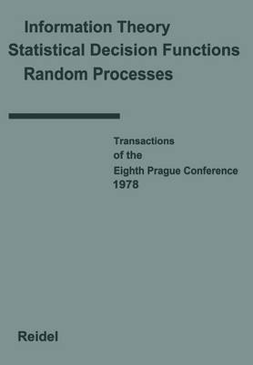 Transactions of the Eighth Prague Conference: on Information Theory, Statistical Decision Functions, Random Processes held at Prague, from August 28 to September 1, 1978 Volume A - Transactions of the Prague Conferences on Information Theory 8A (Paperback)