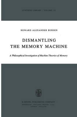 Dismantling the Memory Machine: A Philosophical Investigation of Machine Theories of Memory - Synthese Library 128 (Paperback)