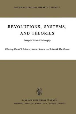 Revolutions, Systems and Theories: Essays in Political Philosophy - Theory and Decision Library 19 (Paperback)