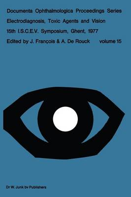 Electrodiagnosis, Toxic Agents and Vision: 15th I.S.C.E.V. Symposium Ghent, Belgium, June 20-23, 1977 - Documenta Ophthalmologica Proceedings Series 15 (Paperback)
