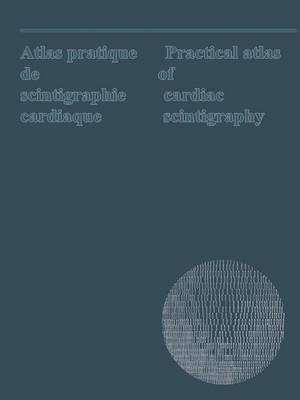 Atlas pratique de scintigraphie cardiaque / Practical atlas of cardiac scintigraphy: Bilingual: English and French (Paperback)