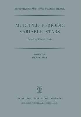Multiple Periodic Variable Stars: Proceedings of the International Astronomical Union Colloquium No. 29, Held at Budapest, Hungary 1-5 September 1975 - Astrophysics and Space Science Library 60 (Paperback)