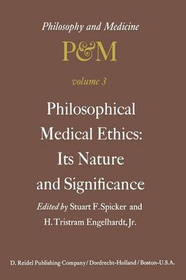 Philosophical Medical Ethics: Its Nature and Significance: Proceedings of the Third Trans-Disciplinary Symposium on Philosophy and Medicine Held at Farmington, Connecticut, December 11-13, 1975 - Philosophy and Medicine 3 (Paperback)