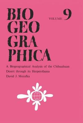 A Biogeographical Analysis of the Chihuahuan Desert through its Herpetofauna - Biogeographica 9 (Paperback)