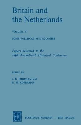 Britain and the Netherlands: Volume V Some Political Mythologies (Paperback)