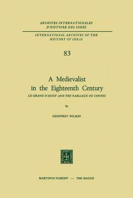 A Medievalist in the Eighteenth Century: Le Grand d'Aussy and the Fabliaux ou Contes - International Archives of the History of Ideas / Archives Internationales d'Histoire des Idees 83 (Paperback)