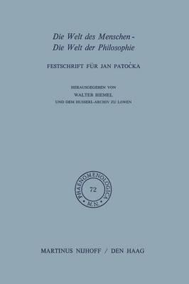 Die Welt Des Menschen-Die Welt Der Philosophie: Festschrift F r Jan Pato?ka - Phaenomenologica 72 (Paperback)