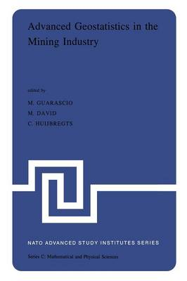 Advanced Geostatistics in the Mining Industry: Proceedings of the NATO Advanced Study Institute held at the Istituto di Geologia Applicata of the University of Rome, Italy, 13-25 October 1975 - NATO Science Series C 24 (Paperback)