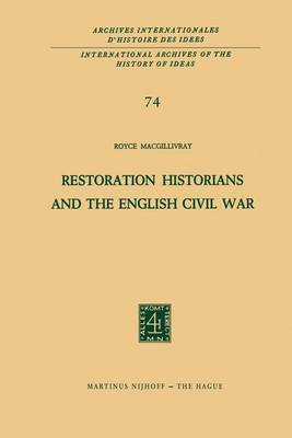 Restoration Historians and the English Civil War - International Archives of the History of Ideas / Archives Internationales d'Histoire des Idees 74 (Paperback)