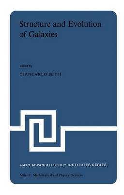 Structure and Evolution of Galaxies: Lectures Presented at the NATO Advanced Study Institute held at the International School of Astrophysics at the `Ettore Majorana' Centre for Scientific Culture in Erice (Sicily) Italy, June 22-July 9, 1974 - NATO Science Series C 21 (Paperback)