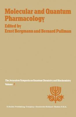 Molecular and Quantum Pharmacology: Proceedings of the Seventh Jerusalem Symposium on Quantum Chemistry and Biochemistry Held in Jerusalem, March 31st-April 4th, 1974 - Jerusalem Symposia 7 (Paperback)