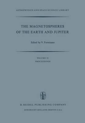 The Magnetospheres of the Earth and Jupiter: Proceedings of the Neil Brice Memorial Symposium, Held in Frascati, May 28-June 1, 1974 - Astrophysics and Space Science Library 52 (Paperback)