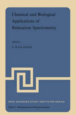 Chemical and Biological Applications of Relaxation Spectrometry: Proceedings of the NATO Advanced Study Institute held at the University of Salford, Salford, England, 29 August-12 September, 1974 - NATO Science Series C 18 (Paperback)