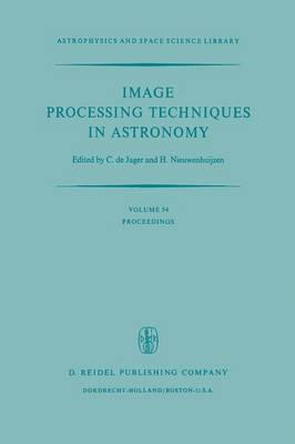 Image Processing Techniques in Astronomy: Proceedings of a Conference Held in Utrecht on March 25-27, 1975 - Astrophysics and Space Science Library 54 (Paperback)