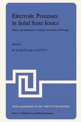 Electrode Processes in Solid State Ionics: Theory and Application to Energy Conversion and Storage Proceedings of the NATO Advanced Study Institute held at Ajaccio (Corsica), 28 August-9 September 1975 - NATO Science Series C 25 (Paperback)