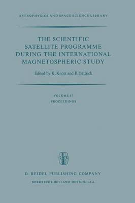 The Scientific Satellite Programme during the International Magnetospheric Study: Proceedings of the 10th ESLAB Symposium, Held at Vienna, Austria, 10-13 June 1975 - Astrophysics and Space Science Library 57 (Paperback)