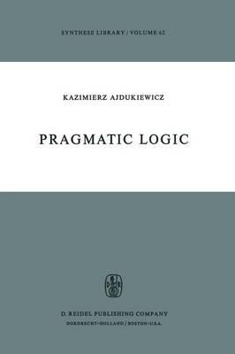 Pragmatic Logic - Synthese Library 62 (Paperback)