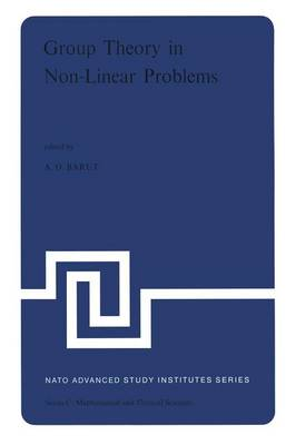Group Theory in Non-Linear Problems: Lectures Presented at the NATO Advanced Study Institute on Mathematical Physics, held in Istanbul, Turkey, August 7-18, 1972 - NATO Science Series C 7 (Paperback)