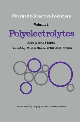 Polyelectrolytes: Papers Initiated by a NATO Advanced Study Institute on Charged and Reactive Polymers held in France, June 1972 - Charged and Reactive Polymers 1 (Paperback)