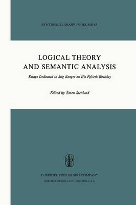 Logical Theory and Semantic Analysis: Essays Dedicated to STIG KANGER on His Fiftieth Birthday - Synthese Library 63 (Paperback)