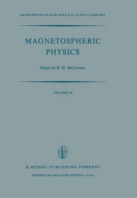 Magnetospheric Physics: Proceedings of the Advanced Summer Institute Held at Sheffield, U.K., August 1973 - Astrophysics and Space Science Library 44 (Paperback)