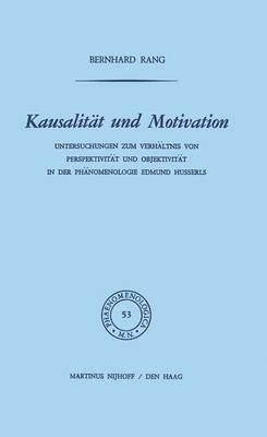 Kausalitat Und Motivation: Untersuchungen Zum Verhaltnis Von Perspektivitat Und Objektivitat in Der Phanomenologie Edmund Husserls - Phaenomenologica 53 (Paperback)