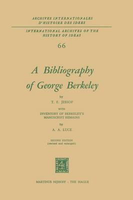 A Bibliography of George Berkeley: With Inventory of Berkeley's Manuscript Remains - International Archives of the History of Ideas / Archives Internationales d'Histoire des Idees 66 (Paperback)