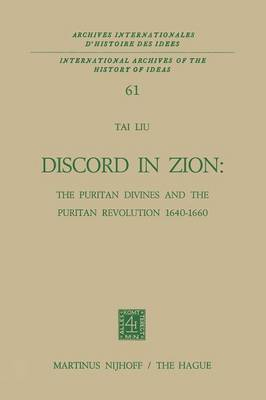 Discord in Zion: The Puritan Divines and the Puritan Revolution 1640-1660 - International Archives of the History of Ideas / Archives Internationales d'Histoire des Idees 61 (Paperback)