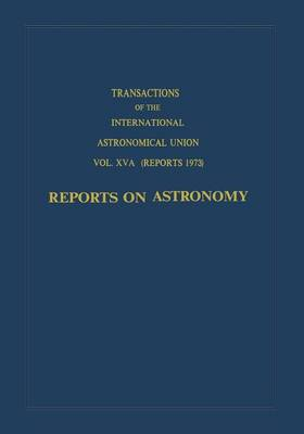 Transactions of the International Astronomical Union: Reports on Astronomy - International Astronomical Union Transactions (Paperback)
