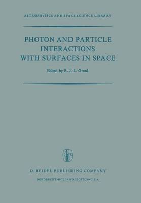 Photon and Particle Interactions with Surfaces in Space: Proceedings of the 6th Eslab Symposium, Held at Noordwijk, the Netherlands, 26-29 September, 1972 - Astrophysics and Space Science Library 37 (Paperback)