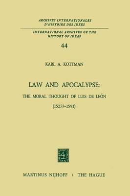 Law and Apocalypse: The Moral Thought of Luis De Leon (1527?-1591) - International Archives of the History of Ideas / Archives Internationales d'Histoire des Idees 44 (Paperback)