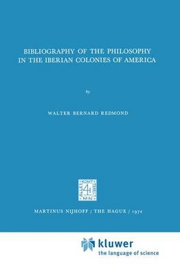 Bibliography of the Philosophy in the Iberian Colonies of America - International Archives of the History of Ideas / Archives Internationales d'Histoire des Idees 51 (Paperback)