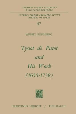 Tyssot De Patot and His Work 1655 - 1738 - International Archives of the History of Ideas / Archives Internationales d'Histoire des Idees 47 (Paperback)