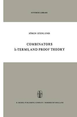 Combinators, -Terms and Proof Theory - Synthese Library 42 (Paperback)