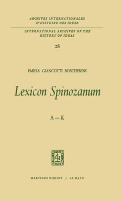 Lexicon Spinozanum: A-K - International Archives of the History of Ideas / Archives Internationales d'Histoire des Idees 28 (Paperback)