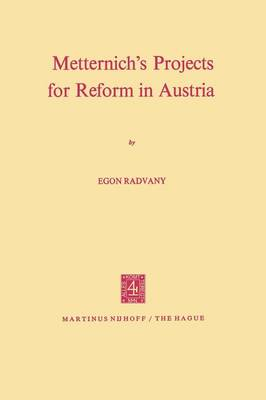 Metternich's Projects for Reform in Austria (Paperback)