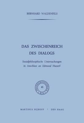 Das Zwischenreich Des Dialogs: Sozialphilosophische Untersuchungen in Anschluss an Edmund Husserl - Phaenomenologica 41 (Paperback)