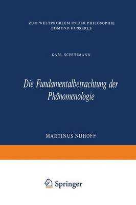 Die Fundamentalbetrachtung Der PH�nomenologie: Zum Weltproblem in Der Philosophie Edmund Husserls - Phaenomenologica 42 (Paperback)
