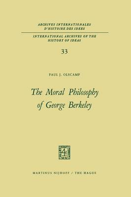 The Moral Philosophy of George Berkeley - International Archives of the History of Ideas / Archives Internationales d'Histoire des Idees 33 (Paperback)