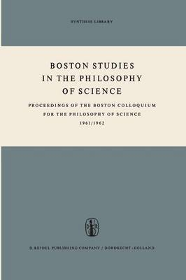 Boston Studies in the Philosophy of Science: Proceedings of the Boston Colloquium for the Philosophy of Science 1961/1962 - Boston Studies in the Philosophy and History of Science 1 (Paperback)