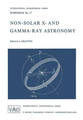 Non-Solar X- and Gamma-Ray Astronomy - International Astronomical Union Symposia 37 (Paperback)