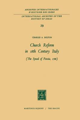 Church Reform in 18th Century Italy: The Synod of Pistoia, 1786 - International Archives of the History of Ideas / Archives Internationales d'Histoire des Idees 29 (Paperback)