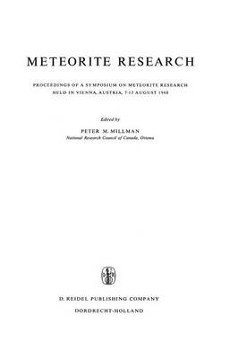 Meteorite Research: Proceedings of a Symposium on Meteorite Research Held in Vienna, Austria, 7-13 August 1968 - Astrophysics and Space Science Library 12 (Paperback)