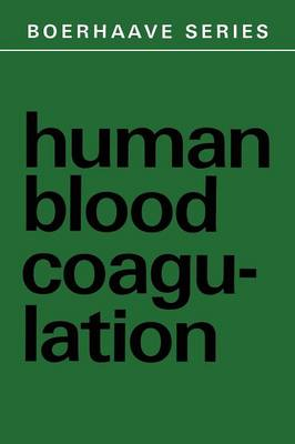 Human Blood Coagulation: Biochemistry, Clinical Investigation and Therapy - Boerhaave Series for Postgraduate Medical Education 1 (Paperback)