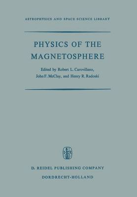 Physics of the Magnetosphere: Based upon the Proceedings of the Conference Held at Boston College June 19-28, 1967 - Astrophysics and Space Science Library 10 (Paperback)