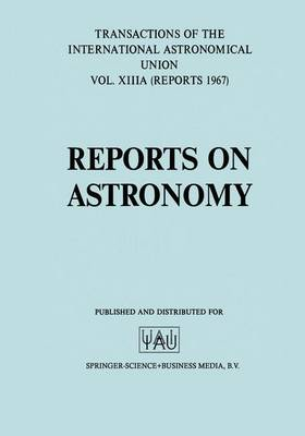 Reports on Astronomy/Proceedings of the Thirteenth General Assembly Prague 1967 - International Astronomical Union Transactions 13B (Paperback)